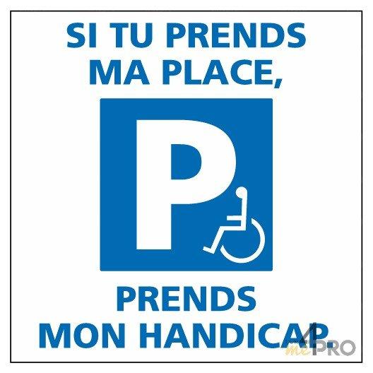 Autocollant dissuasif Si tu prends ma place, prends mon handicap